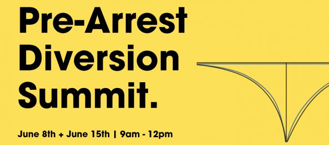 Pre arrest diversion summit june 8th + june 15th | 9am-12pm